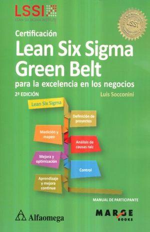CERTIFICACION LEAN SIX SIGMA GREEN BELT PARA LA EXCELENCIA EN LOS NEGOCIOS / 2 ED.