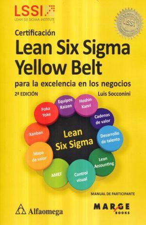 CERTIFICACION LEAN SIX SIGMA YELLOW BELT PARA LA EXCELENCIA EN LOS NEGOCIOS / 2 ED.