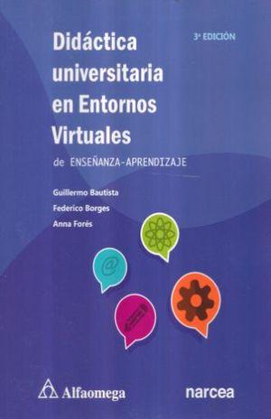 DIDACTICA UNIVERSITARIA EN ENTORNOS VIRTUALES DE ENSEÑANZA - APRENDIZAJE / 3 ED.