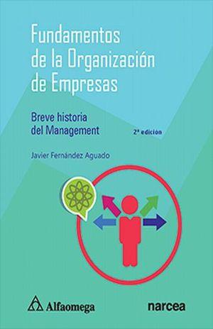 FUNDAMENTOS DE LA ORGANIZACION DE EMPRESAS. BREVE HISTORIA DEL MANAGEMENT / 2 ED.