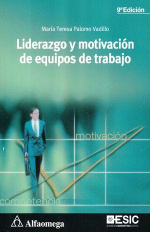 LIDERAZGO Y MOTIVACION DE EQUIPOS DE TRABAJO / 9 ED.