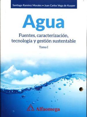 AGUA. FUENTES CARACTERIZACION TECNOLOGIA Y GESTION SUSTENTABLE / TOMO 1