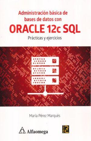 ADMINISTRACION BASICA DE BASES DE DATOS CON ORACLE 12C SQL. PRACTICAS Y EJERCICIOS