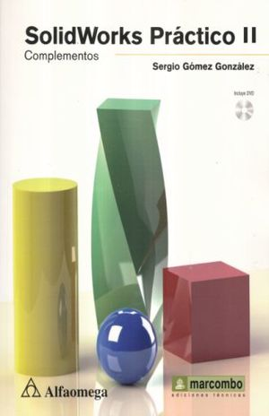 SOLIDWORKS PRACTICO II. COMPLEMENTOS (INCLUYE DVD)