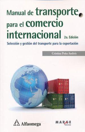 MANUAL DE TRANSPORTE PARA EL COMERCIO INTERNACIONAL. SELECCION Y GESTION DEL TRANSPORTE PARA LA EXPORTACION / 2 ED.