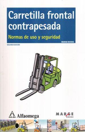 CARRETILLA FRONTAL CONTRAPESADA. NORMAS DE USO Y SEGURIDAD / 2 ED.