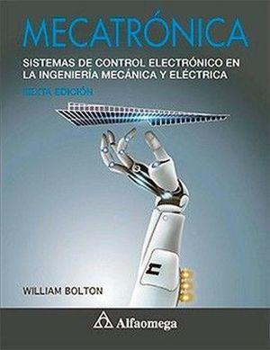 MECATRONICA. SISTEMAS DE CONTROL ELECTRONICO EN LA INGENIERIA MECANICA Y ELECTRICA / 6 ED.