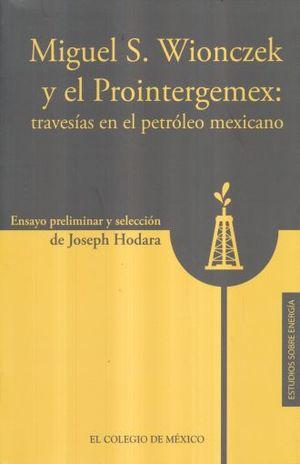 MIGUEL S. WIONCZEK Y EL PROINTERGEMEX TRAVESIAS EN EL PETROLEO MEXICANO