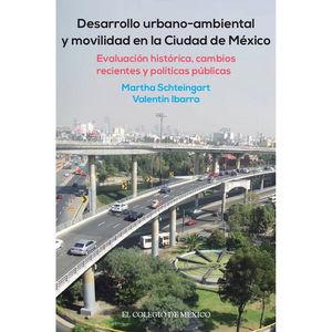 DESARROLLO URBANO - AMBIENTAL Y MOVILIDAD EN LA CIUDAD DE MEXICO. EVALUACION HISTORICA CAMBIOS RECIENTES Y POLITICAS PUBLICAS