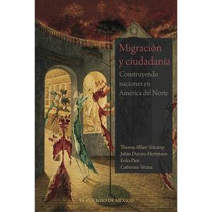 MIGRACION Y CIUDADANIA. CONSTRUYENDO NACIONES EN AMERICA DEL NORTE