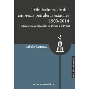 Tribulaciones de dos empresas petroleras estatales 1900-2017