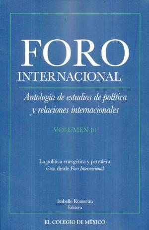 ANTOLOGIA DE ESTUDIOS DE POLITICA Y RELACIONES INTERNACIONALES / VOL. 10. LA POLITICA ENERGETICA Y PETROLERA VISTA DESDE EL FORO INTERNACIONAL