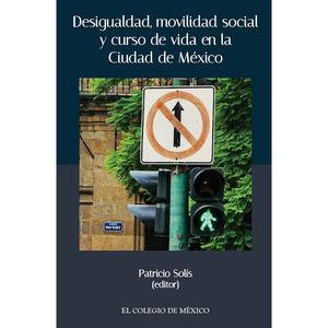 DESIGUALDAD MOVILIDAD SOCIAL Y CURSO DE VIDA EN LA CIUDAD DE MEXICO