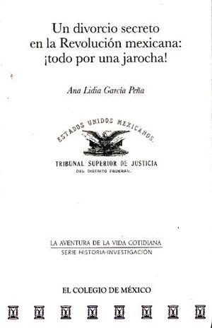 UN DIVORCIO SECRETO EN LA REVOLUCION MEXICANA. TODO POR UNA JAROCHA