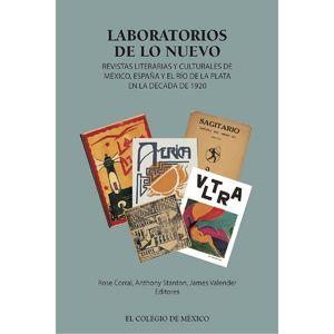 LABORATORIOS DE LO NUEVO. REVISTAS LITERARIAS Y CULTURALES DE MEXICO, ESPAÑA Y EL RIO DE LA PLATA EN LA DECADA DE 1920