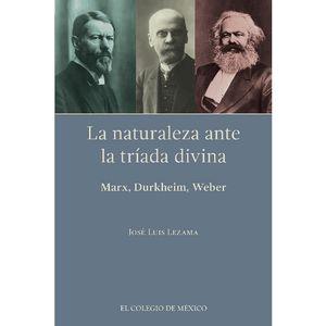 NATURALEZA ANTE LA TRIADA DIVINA, LA. MARX / DURKHEIM / WEBER