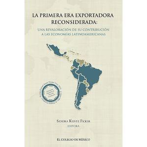 La primera era exportadora reconsiderada. Una revaloración de su contribución a las economías Latinoamericanas