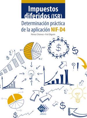 Impuestos diferidos (ISR). Determinación práctica de la aplicación NIF-D4 2021 / 2 ed.