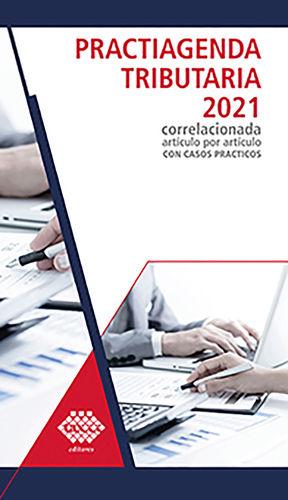 Practiagenda tributaria 2021 correlacionada artículo por artículo con casos prácticos