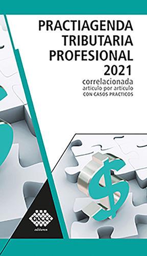 Practiagenda tributaria profesional 2021 correlacionada artículo por artículo con casos prácticos