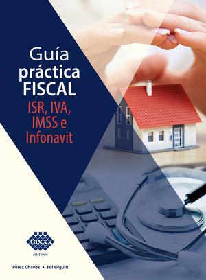Guía práctica fiscal ISR, IVA, IMSS e INFONAVIT 2021 / 2 ed.