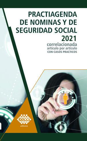 Practiagenda de nóminas y de seguridad social 2021 correlacionada artículo por artículo con casos prácticos