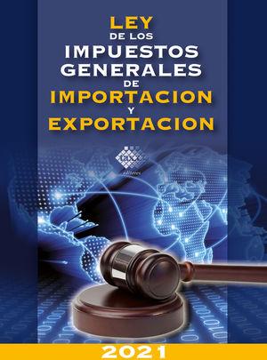 Ley de los impuestos generales de importacion y exportacion 2021 / 10 ed.