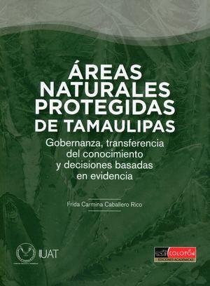 Áreas naturales protegidas de Tamaulipas. Gobernanza, transferencia del conocimiento y decisiones basadas en evidencia