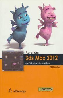 APRENDER 3DS MAX 2012. CON 100 EJERCICIOS PRACTICOS