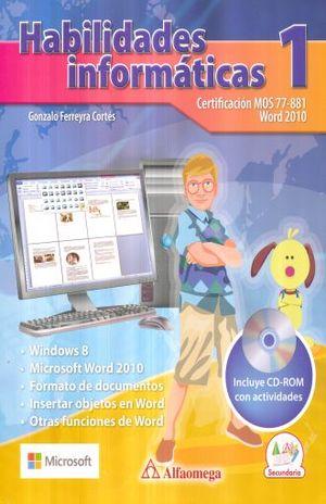 HABILIDADES INFORMATICAS 1 CERTIFICACION MOS 77 - 881 WORD 2010. SECUNDARIA (INCLUYE CD)
