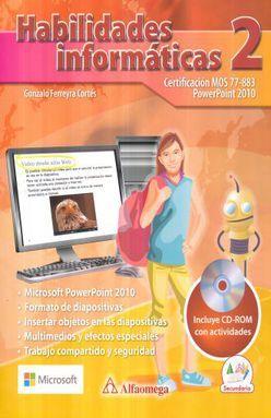 HABILIDADES INFORMATICAS 2 CERTIFICACION MOS 77 - 883 POWERPOINT 2010. SECUNDARIA (INCLUYE CD)