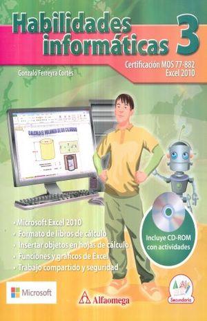 HABILIDADES INFORMATICAS 3 CERTIFICACION MOS 77 - 882 EXCEL 2010. SECUNDARIA (INCLUYE CD)