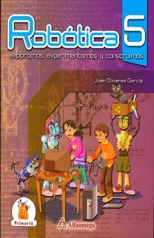 ROBOTICA 5 EXPLORAMOS EXPERIMENTAMOS Y CONSTRUIMOS. PRIMARIA