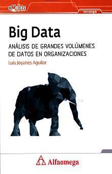 BIG DATA. ANALISIS DE GRANDES VOLUMENES DE DATOS EN LAS ORGANIZACIONES