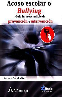 ACOSO ESCOLAR O BULLYING. GUIA IMPRESCINDIBLE DE PREVENCION E INTERVENCION