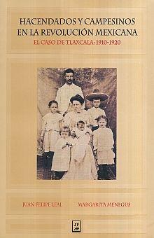 HACENDADOS Y CAMPESINOS EN LA REVOLUCION MEXICANA. EL CASO DE TLAXCALA 1910 1920
