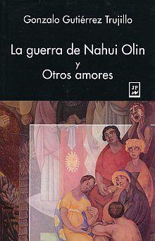 GUERRA DE NAHUI OLIN Y OTROS AMORES, LA