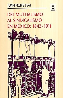 DEL MUTUALISMO AL SINDICALISMO EN MEXICO 1843 - 1911