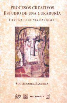 PROCESOS CREATIVOS ESTUDIO DE UNA CURADURIA. LA OBRA DE SILVIA BARBESCU (INCLUYE CD)