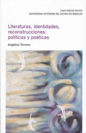 LITERATURAS IDENTIDADES RECONSTRUCCIONES POLITICAS Y POETICAS