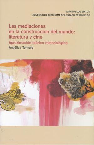 MEDIACIONES EN LA CONSTRUCCION DEL MUNDO. LITERATURA Y CINE. APROXIMACION TEORICO METODOLOGICA