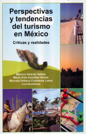 PERSPECTIVAS Y TENDENCIAS DEL TURISMO EN MEXICO. CRITICAS Y REALIDADES
