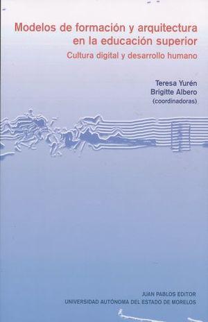 MODELOS DE FORMACION Y ARQUITECTURA EN LA EDUCACION SUPERIOR. CULTURA DIGITAL Y DESARROLLO HUMANO