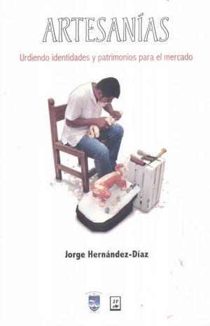 ARTESANIAS. URDIENDO IDENTIDADES Y PATRIMONIOS PARA EL MERCADO