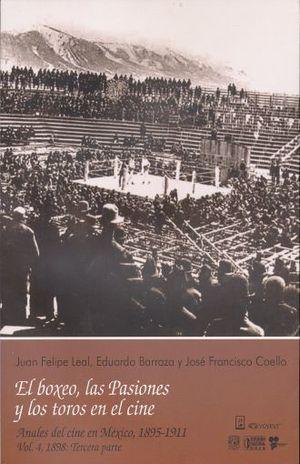BOXEO LAS PASIONES Y LOS TOROS EN EL CINE, EL. ANALES DEL CINE EN MEXICO 1895 - 1911 / VOL. 4 1898 TERCERA PARTE / PD.