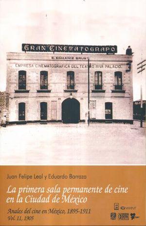 ANALES DEL CINE EN MEXICO 1895 1911. 1905 LA PRIMERA SALA PERMANENTE DE CINE EN LA CIUDAD DE MEXICO / VOL. 2