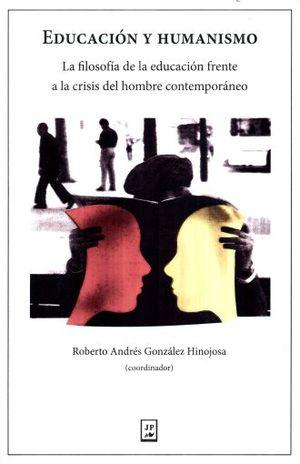 EDUCACION Y HUMANISMO. LA FILOSOFIA DE LA EDUCACION FRENTE A LA CRISIS DEL HOMBRE CONTEMPORANEO