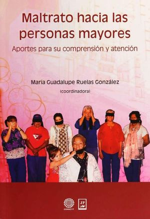 MALTRATO HACIA LAS PERSONAS MAYORES. APORTES PARA SU COMPRENSION Y ATENCION