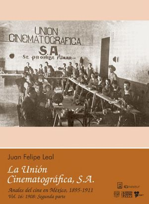 La unión cinematográfica, S.A. Anales del cine en México, 1895 - 1911. Vol. 16: 1908: Segunda parte