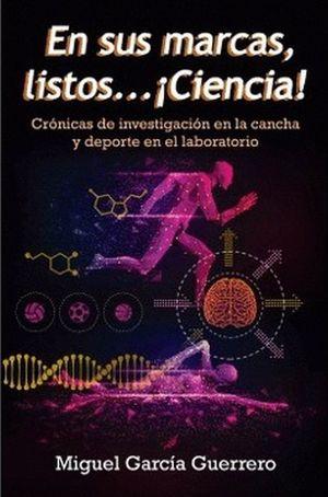 En sus marcas listos… ¡Ciencia! Crónicas de investigación en la cancha y deporte en el laboratorio